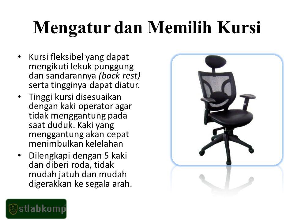 Mengatur dan Memilih Kursi Kursi fleksibel yang dapat mengikuti lekuk punggung dan sandarannya (back rest) serta tingginya dapat diatur.