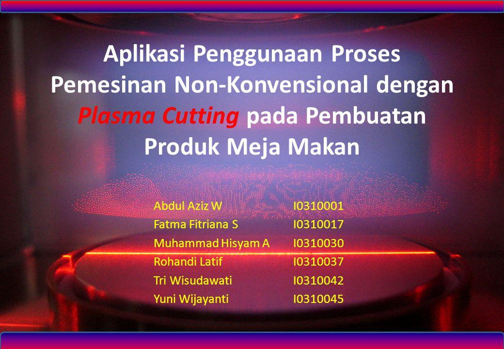 Aplikasi Penggunaan Proses Pemesinan Non-Konvensional dengan Plasma Cutting pada Pembuatan Produk Meja Makan Abdul Aziz WI0310001 Fatma Fitriana SI031