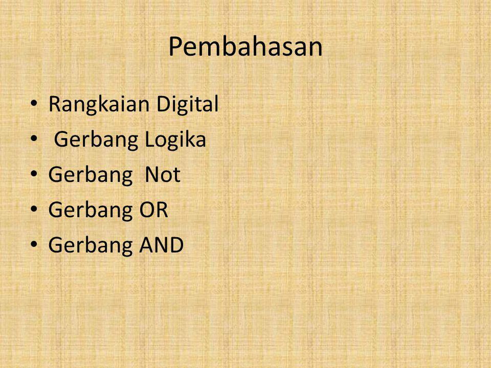 Pembahasan Rangkaian Digital Gerbang Logika Gerbang Not Gerbang OR Gerbang AND