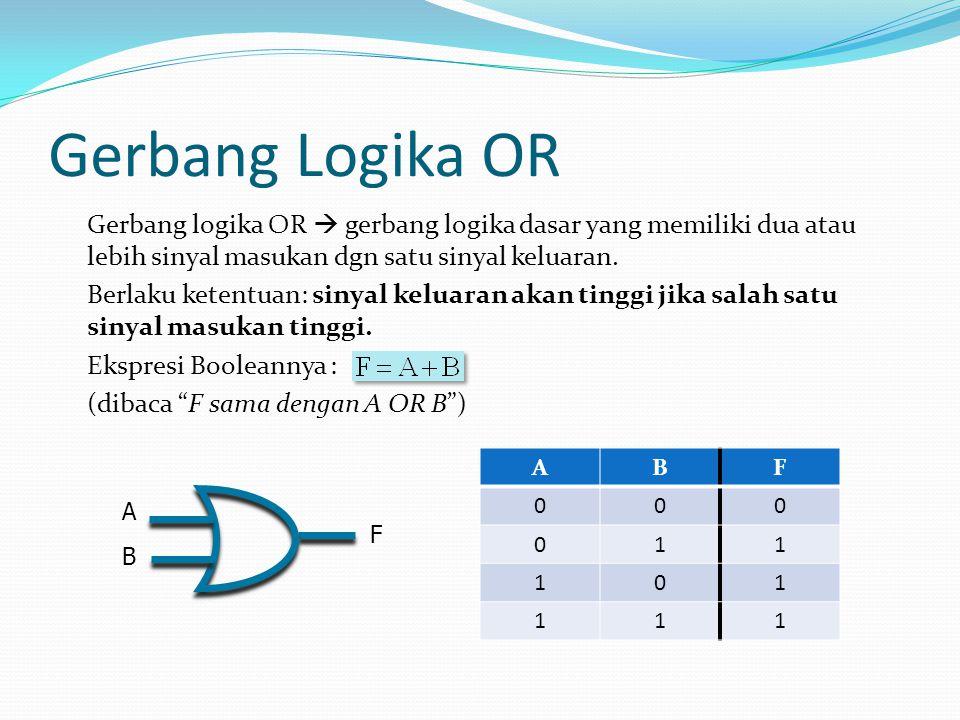 Gerbang Logika OR Gerbang logika OR  gerbang logika dasar yang memiliki dua atau lebih sinyal masukan dgn satu sinyal keluaran. Berlaku ketentuan: si