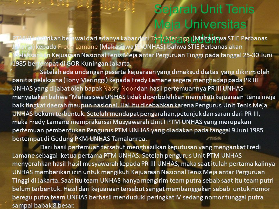 Sejarah Unit Tenis Meja UNHAS Sejarah Unit Tenis Meja Universitas Hasanuddin PTMUH didirikan berawal dari adanya kabar dari Tony Meringgi (Mahasiswa S