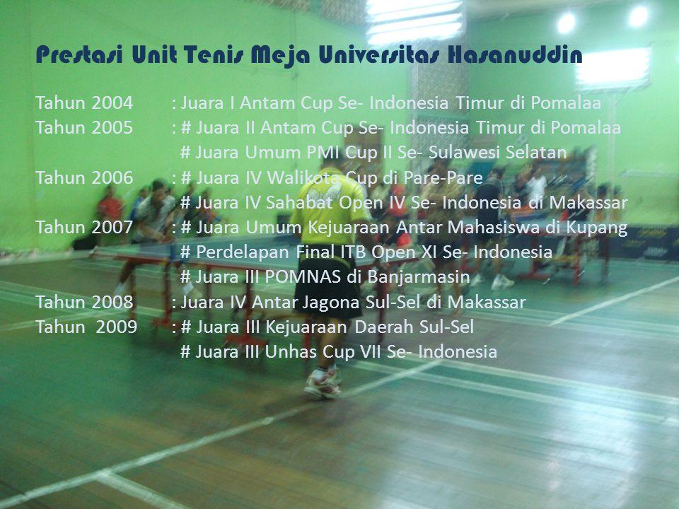 Prestasi Unit Tenis Meja Universitas Hasanuddin Tahun 2004: Juara I Antam Cup Se- Indonesia Timur di Pomalaa Tahun 2005: # Juara II Antam Cup Se- Indo