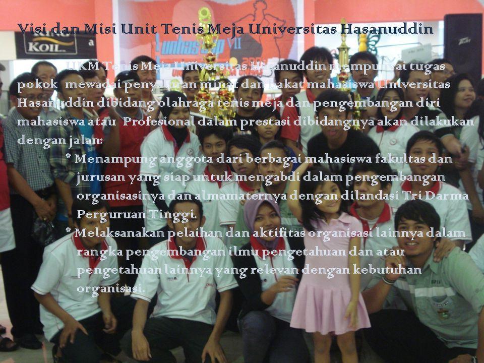 Visi dan Misi Unit Tenis Meja Universitas Hasanuddin UKM Tenis Meja Universitas Hasanuddin mempunyai tugas pokok mewadai penyaluran minat dan bakat ma