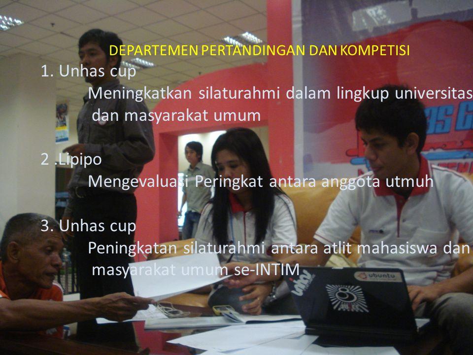 DEPARTEMEN PERTANDINGAN DAN KOMPETISI 1. Unhas cup Meningkatkan silaturahmi dalam lingkup universitas dan masyarakat umum 2.Lipipo Mengevaluasi Pering