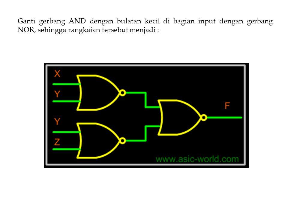 Ganti gerbang AND dengan bulatan kecil di bagian input dengan gerbang NOR, sehingga rangkaian tersebut menjadi :