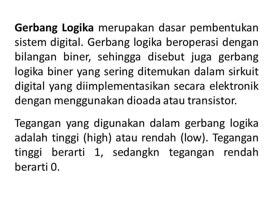Terdapat 7 gerbang logika dasar: 1.AND 2.OR 3.NOT 4.NAND 5.NOR 6.Ex-OR 7.Ex-NOR