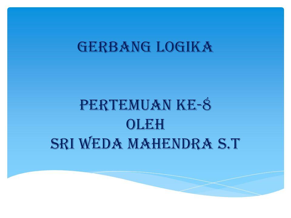 GERBANG LOGIKA pertemuan ke-8 oleh Sri Weda Mahendra S.T