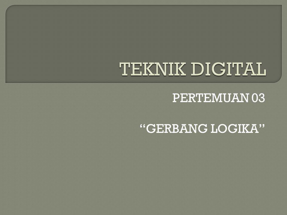 """PERTEMUAN 03 """"GERBANG LOGIKA"""""""