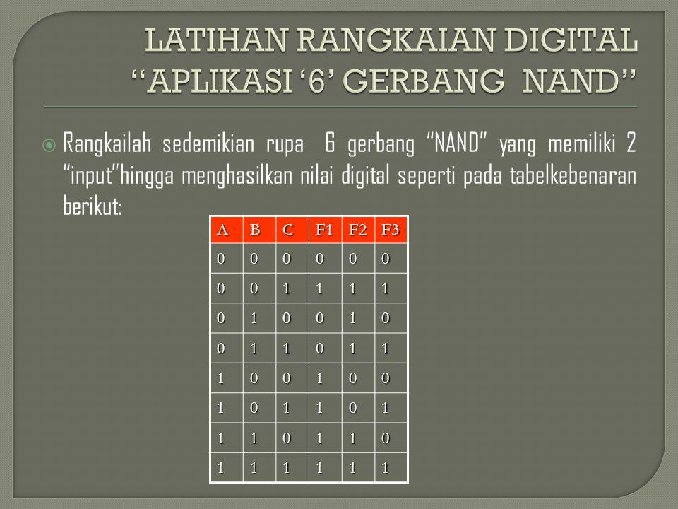 """ Rangkailah sedemikian rupa 6 gerbang """"NAND"""" yang memiliki 2 """"input""""hingga menghasilkan nilai digital seperti pada tabelkebenaran berikut:ABCF1F2F300"""