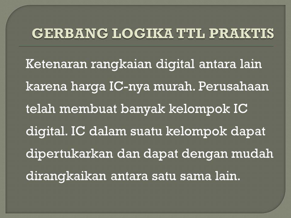 Ketenaran rangkaian digital antara lain karena harga IC-nya murah. Perusahaan telah membuat banyak kelompok IC digital. IC dalam suatu kelompok dapat