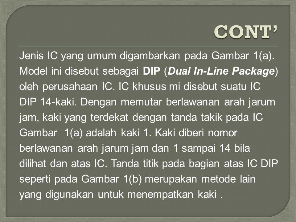 Jenis IC yang umum digambarkan pada Gambar 1(a). Model ini disebut sebagai DIP (Dual In-Line Package) oleh perusahaan IC. IC khusus mi disebut suatu I