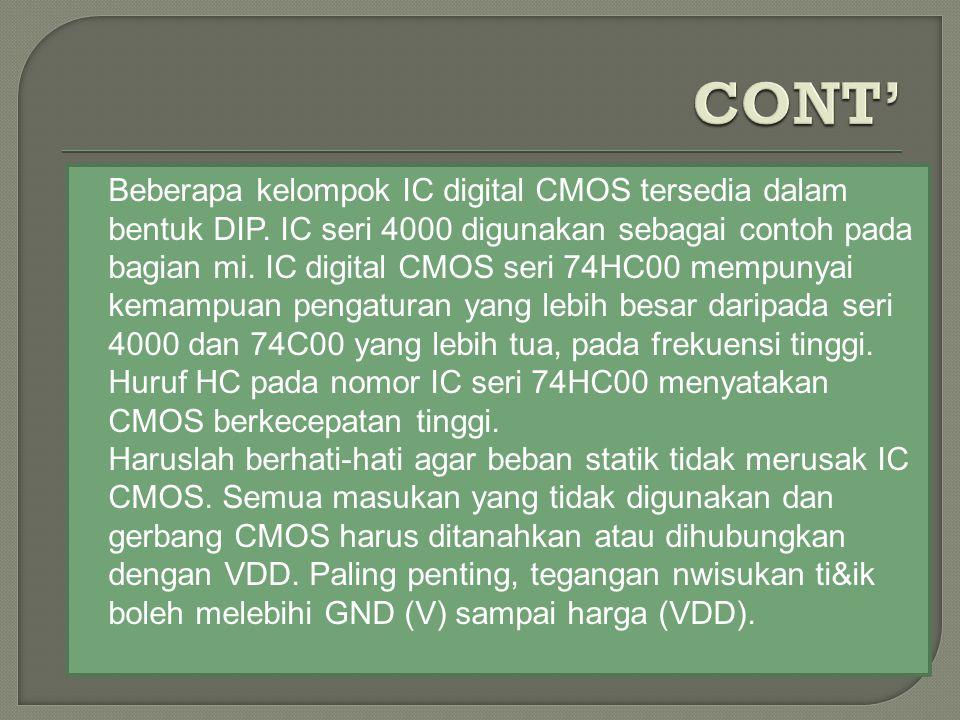  Beberapa kelompok IC digital CMOS tersedia dalam bentuk DIP. IC seri 4000 digunakan sebagai contoh pada bagian mi. IC digital CMOS seri 74HC00 mempu