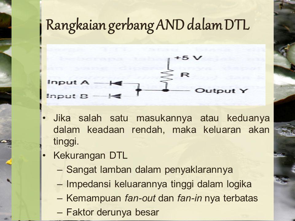 Rangkaian gerbang AND dalam DTL Jika salah satu masukannya atau keduanya dalam keadaan rendah, maka keluaran akan tinggi.