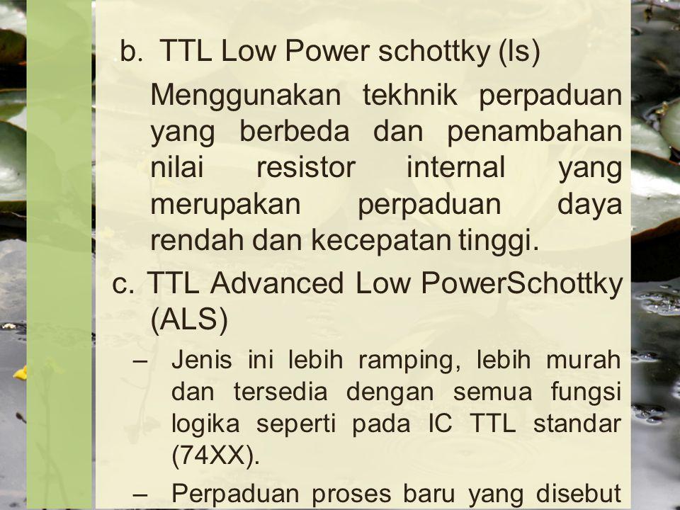 . b. TTL Low Power schottky (ls) Menggunakan tekhnik perpaduan yang berbeda dan penambahan nilai resistor internal yang merupakan perpaduan daya renda