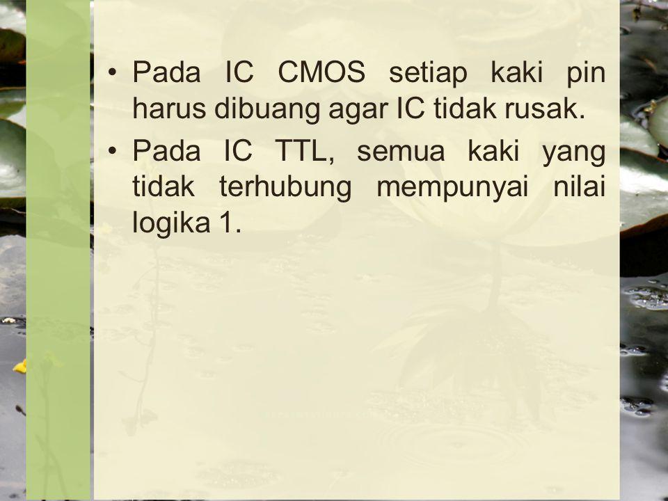 Pada IC CMOS setiap kaki pin harus dibuang agar IC tidak rusak.