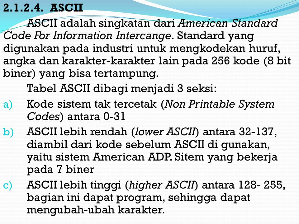 2.1.2.4.ASCII ASCII adalah singkatan dari American Standard Code For Information Intercange.