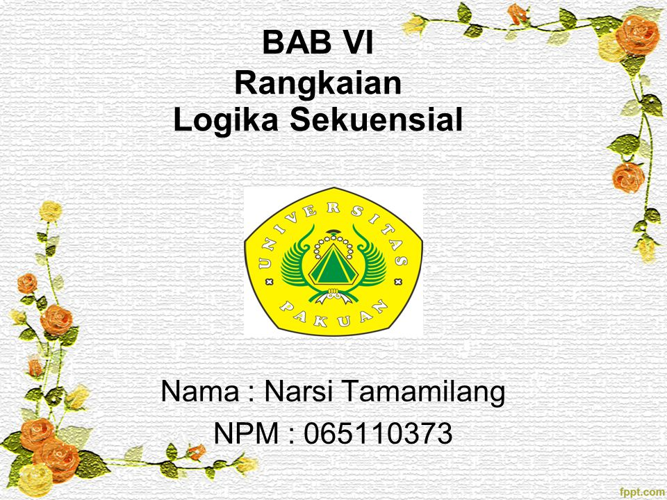 BAB VI Rangkaian Logika Sekuensial Nama : Narsi Tamamilang NPM : 065110373