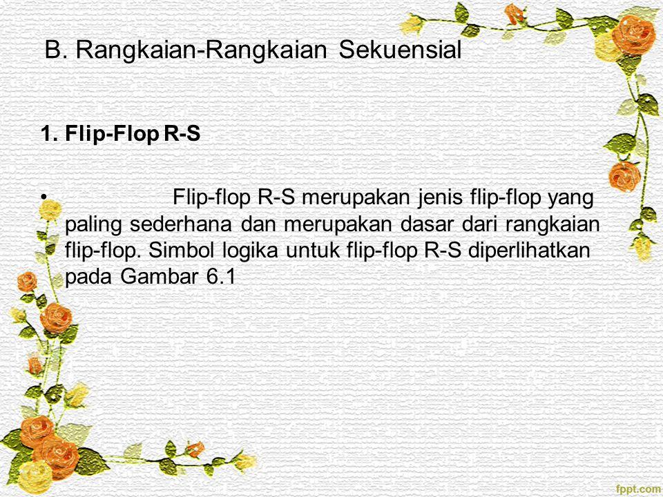 B. Rangkaian-Rangkaian Sekuensial 1.Flip-Flop R-S Flip-flop R-S merupakan jenis flip-flop yang paling sederhana dan merupakan dasar dari rangkaian fli