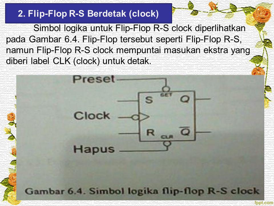 2. Flip-Flop R-S Berdetak (clock) Simbol logika untuk Flip-Flop R-S clock diperlihatkan pada Gambar 6.4. Flip-Flop tersebut seperti Flip-Flop R-S, nam