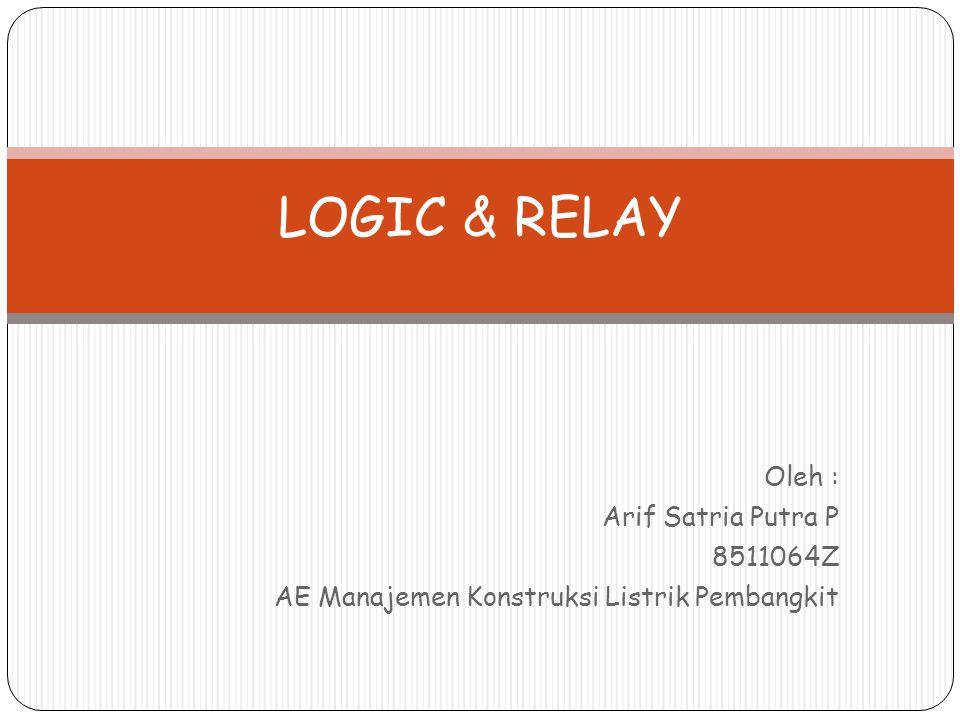 Oleh : Arif Satria Putra P 8511064Z AE Manajemen Konstruksi Listrik Pembangkit LOGIC & RELAY