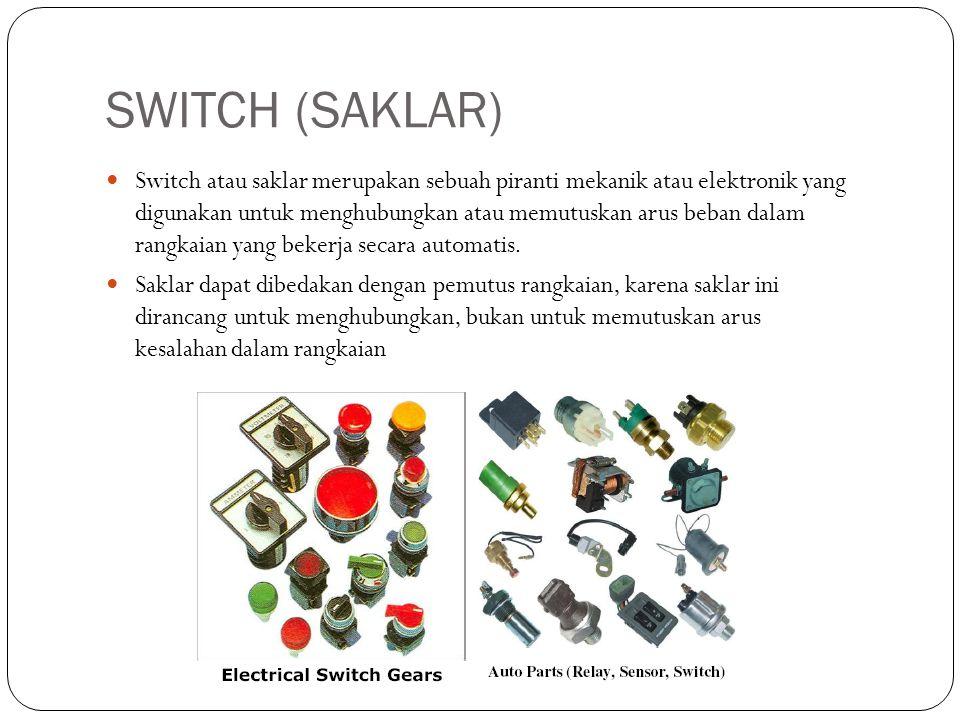 SWITCH (SAKLAR) Switch atau saklar merupakan sebuah piranti mekanik atau elektronik yang digunakan untuk menghubungkan atau memutuskan arus beban dala