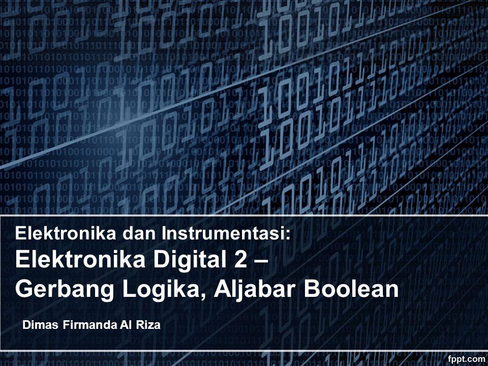 Elektronika dan Instrumentasi: Elektronika Digital 2 – Gerbang Logika, Aljabar Boolean Dimas Firmanda Al Riza