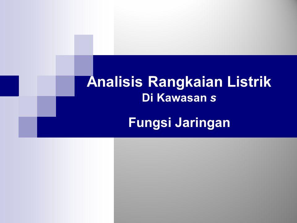 Analisis Rangkaian Listrik Di Kawasan s Fungsi Jaringan