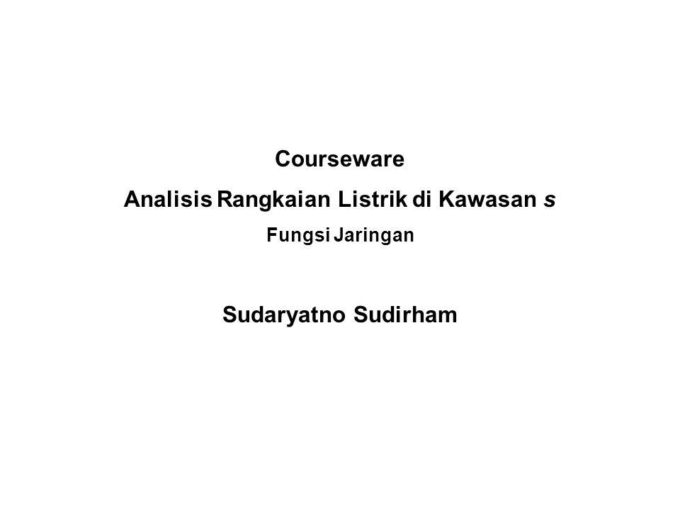 Courseware Analisis Rangkaian Listrik di Kawasan s Fungsi Jaringan Sudaryatno Sudirham