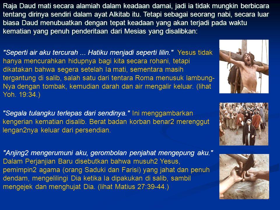 PENYALIBAN Suatu nubuat lagi yang luar biasa mengenai Mesias diberikan oleh Daud, raja Israel, kira2 pada tahun 1000 S.M. Di dalam nubuatnya Daud memb