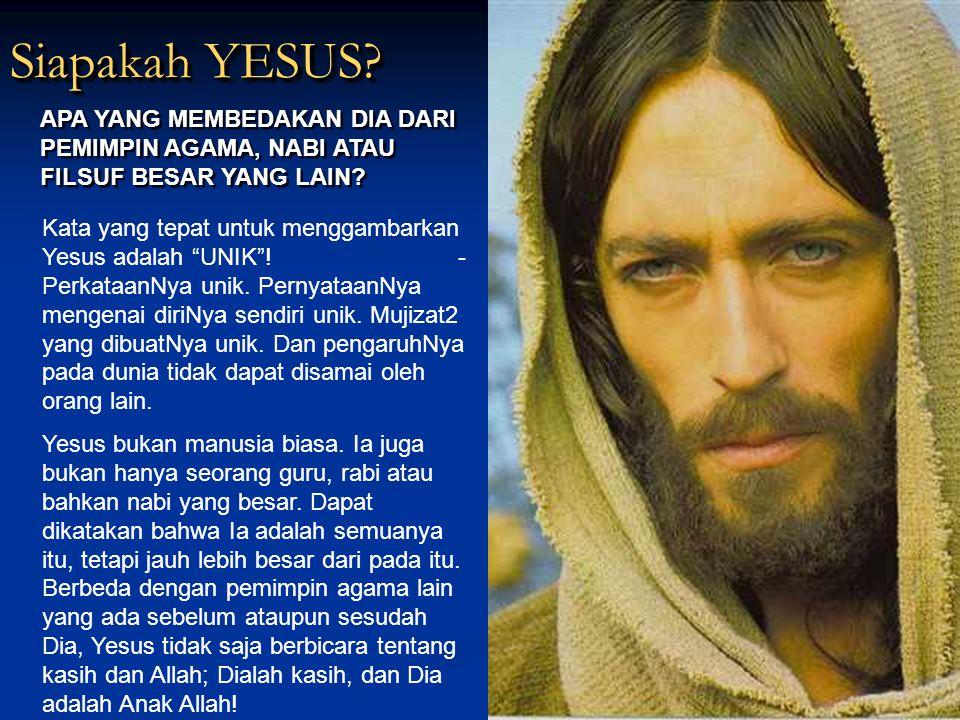 Siapakah YESUS.Siapakah YESUS. Kata yang tepat untuk menggambarkan Yesus adalah UNIK .