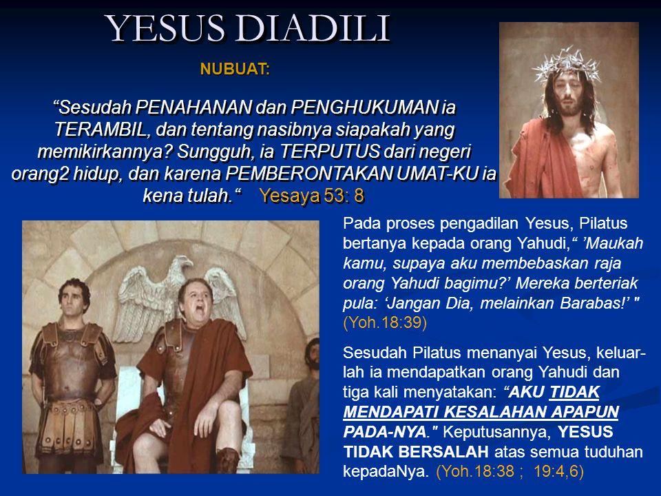 YESUS DIADILI YESUS DIADILI Sesudah PENAHANAN dan PENGHUKUMAN ia TERAMBIL, dan tentang nasibnya siapakah yang memikirkannya.