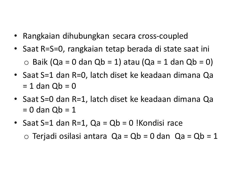 Rangkaian dihubungkan secara cross-coupled Saat R=S=0, rangkaian tetap berada di state saat ini o Baik (Qa = 0 dan Qb = 1) atau (Qa = 1 dan Qb = 0) Sa