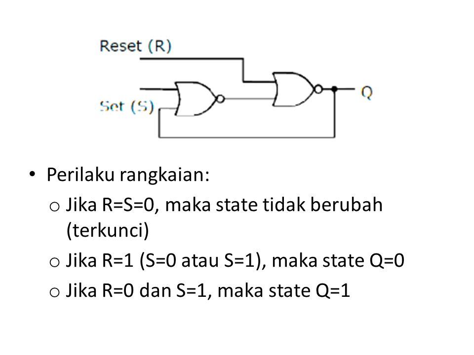 Perilaku rangkaian: o Jika R=S=0, maka state tidak berubah (terkunci) o Jika R=1 (S=0 atau S=1), maka state Q=0 o Jika R=0 dan S=1, maka state Q=1