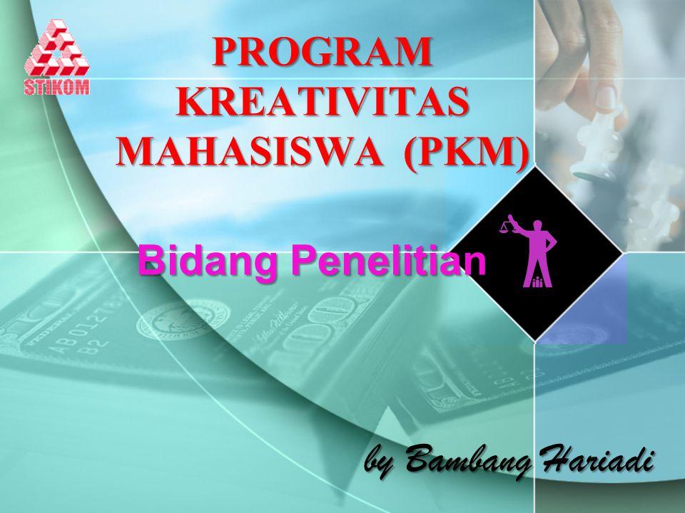 PROGRAM KREATIVITAS MAHASISWA (PKM) Bidang Penelitian by Bambang Hariadi