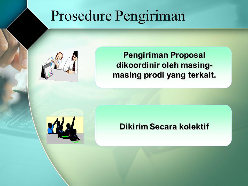 Prosedure Pengiriman Pengiriman Proposal dikoordinir oleh masing- masing prodi yang terkait. Dikirim Secara kolektif
