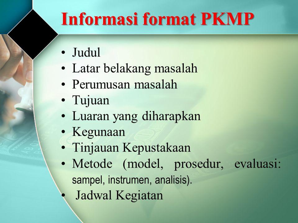 Informasi format PKMP Judul Latar belakang masalah Perumusan masalah Tujuan Luaran yang diharapkan Kegunaan Tinjauan Kepustakaan Metode (model, prosed