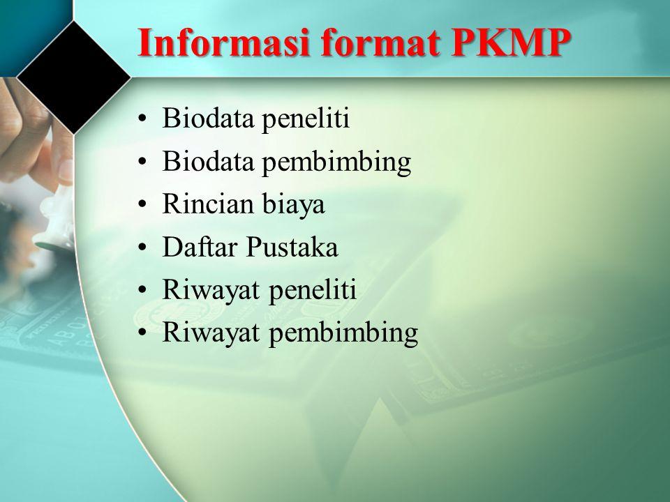Informasi format PKMP Biodata peneliti Biodata pembimbing Rincian biaya Daftar Pustaka Riwayat peneliti Riwayat pembimbing