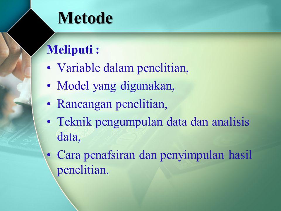 Metode Meliputi : Variable dalam penelitian, Model yang digunakan, Rancangan penelitian, Teknik pengumpulan data dan analisis data, Cara penafsiran da