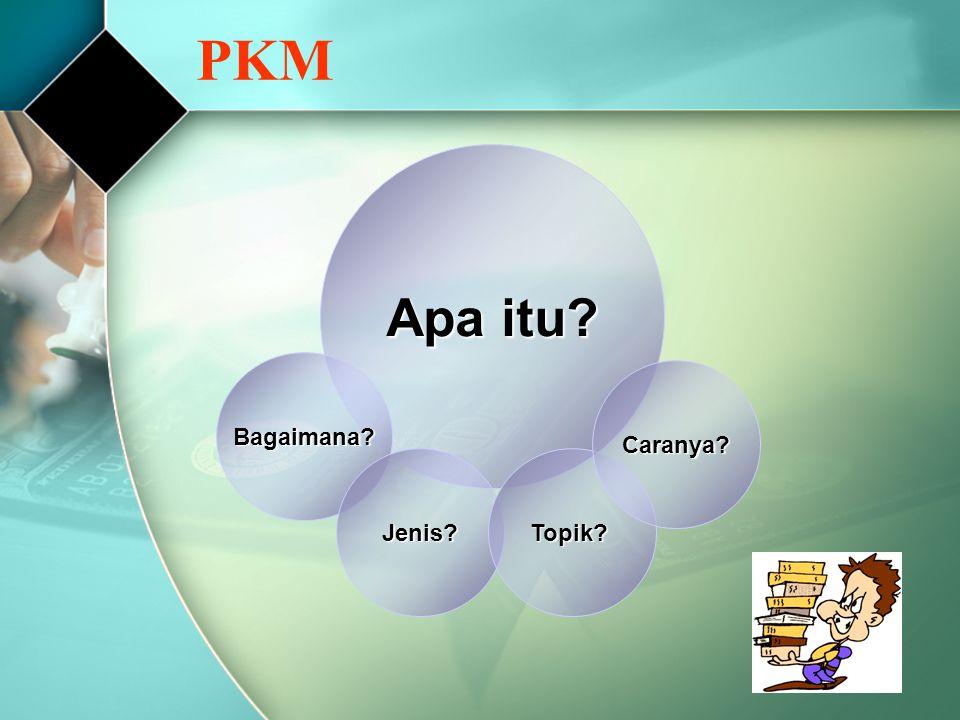 PKM Apa itu? Bagaimana? Jenis?Topik? Caranya?