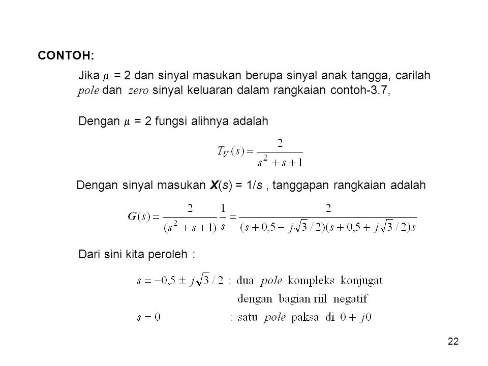 Dengan  = 2 fungsi alihnya adalah Dengan sinyal masukan X(s) = 1/s, tanggapan rangkaian adalah CONTOH: Jika  = 2 dan sinyal masukan berupa sinyal an