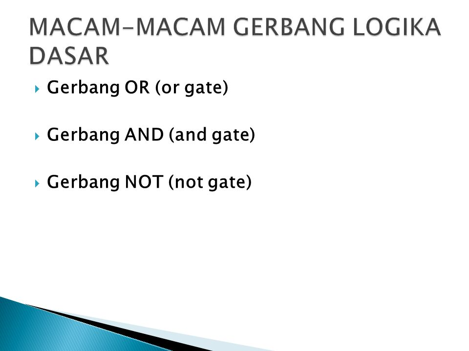  Gerbang OR (or gate)  Gerbang AND (and gate)  Gerbang NOT (not gate)