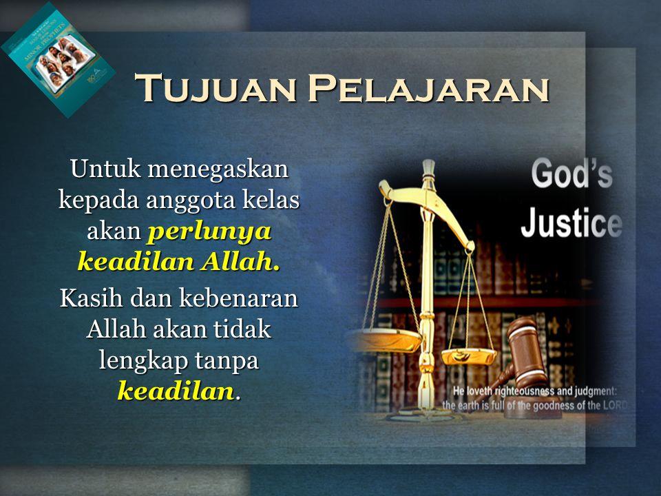 Untuk menegaskan kepada anggota kelas akan perlunya keadilan Allah.