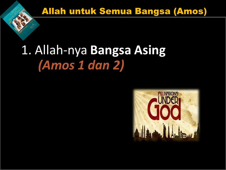 Allah untuk Semua Bangsa (Amos) 1. Allah-nya Bangsa Asing (Amos 1 dan 2)