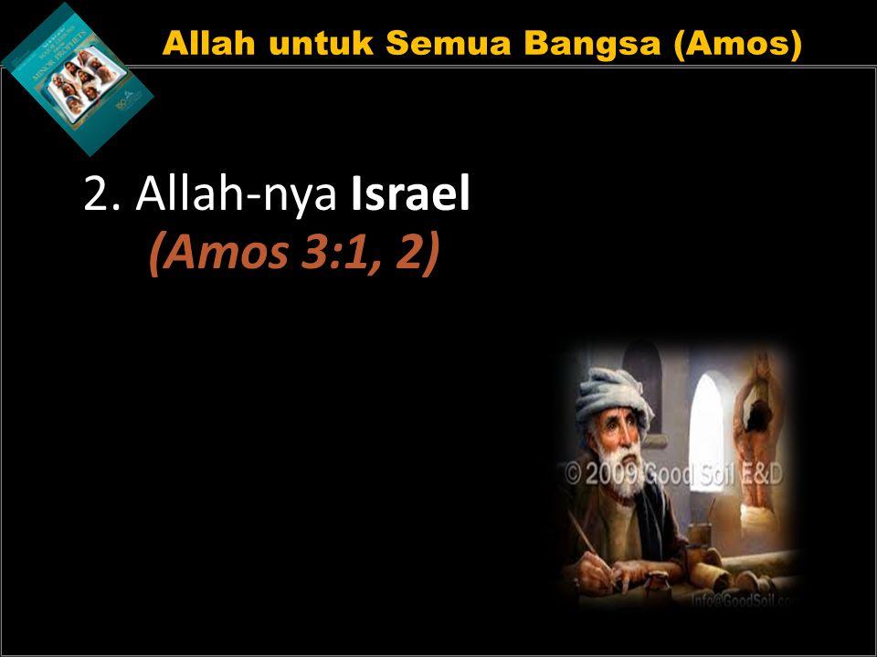 Allah untuk Semua Bangsa (Amos) 2. Allah-nya Israel (Amos 3:1, 2)