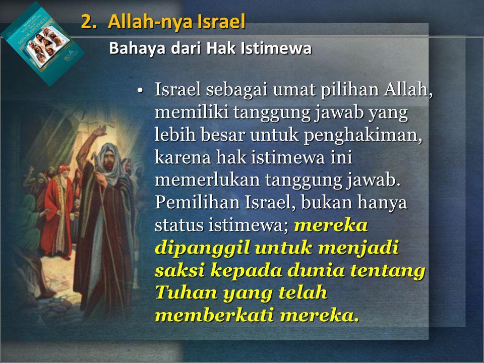Israel sebagai umat pilihan Allah, memiliki tanggung jawab yang lebih besar untuk penghakiman, karena hak istimewa ini memerlukan tanggung jawab.