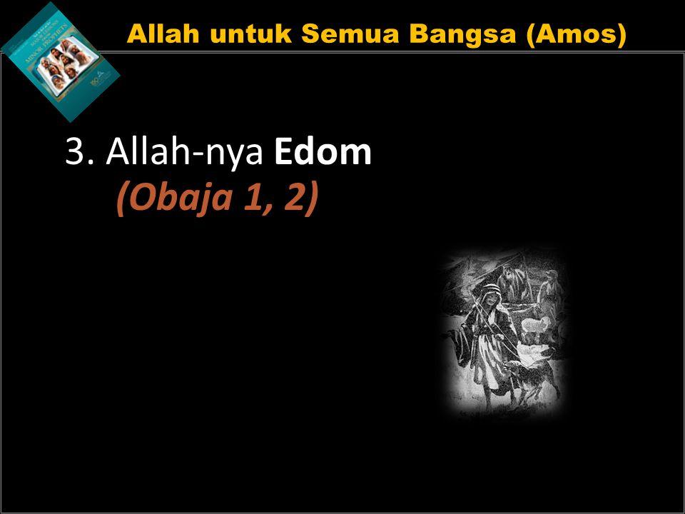 Allah untuk Semua Bangsa (Amos) 3. Allah-nya Edom (Obaja 1, 2)