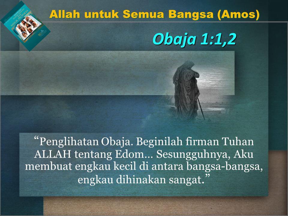 Obaja 1:1,2 Penglihatan Obaja. Beginilah firman Tuhan ALLAH tentang Edom...