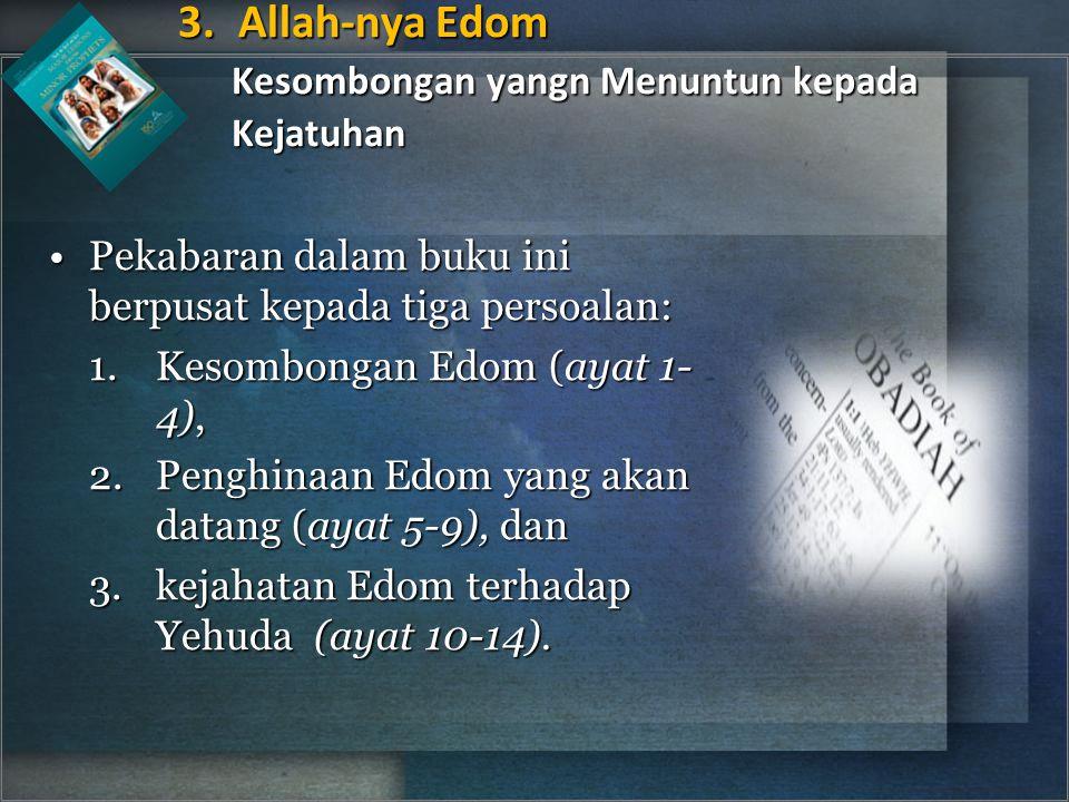 Pekabaran dalam buku ini berpusat kepada tiga persoalan:Pekabaran dalam buku ini berpusat kepada tiga persoalan: 1.Kesombongan Edom (ayat 1- 4), 2.Penghinaan Edom yang akan datang (ayat 5-9), dan 3.kejahatan Edom terhadap Yehuda (ayat 10-14).