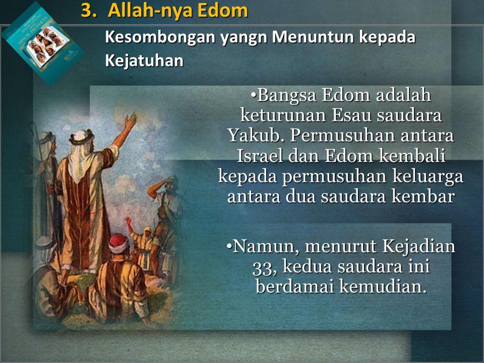 Bangsa Edom adalah keturunan Esau saudara Yakub.