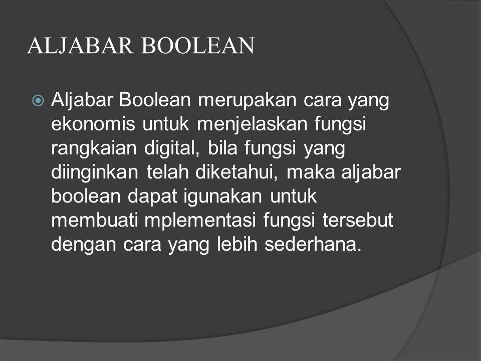 ALJABAR BOOLEAN  Aljabar Boolean merupakan cara yang ekonomis untuk menjelaskan fungsi rangkaian digital, bila fungsi yang diinginkan telah diketahui